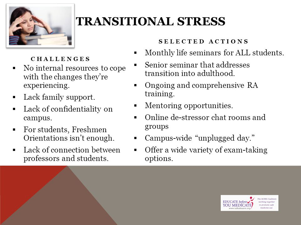 TRANSITIONAL STRESS CHALLENGES  No internal resources to cope with the changes they're experiencing.  Lack family support.  Lack of confidentiality