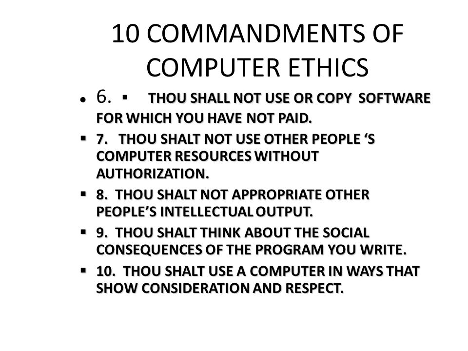 10 COMMANDMENTS OF COMPUTER ETHICS THOU SHALL NOT USE OR COPY SOFTWARE FOR WHICH YOU HAVE NOT PAID.