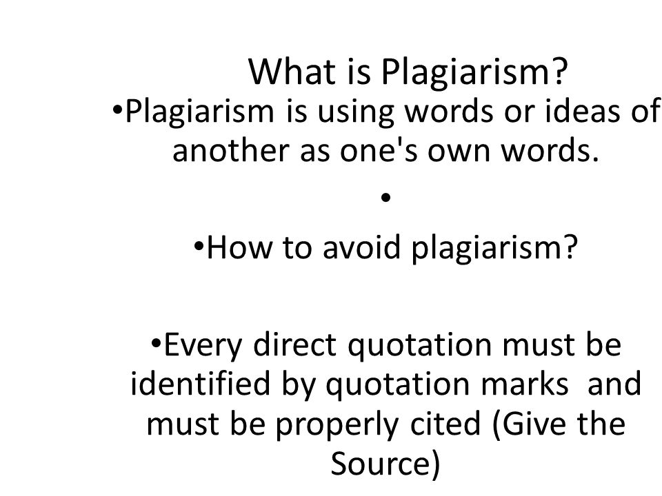 What is Plagiarism. Plagiarism is using words or ideas of another as one s own words.