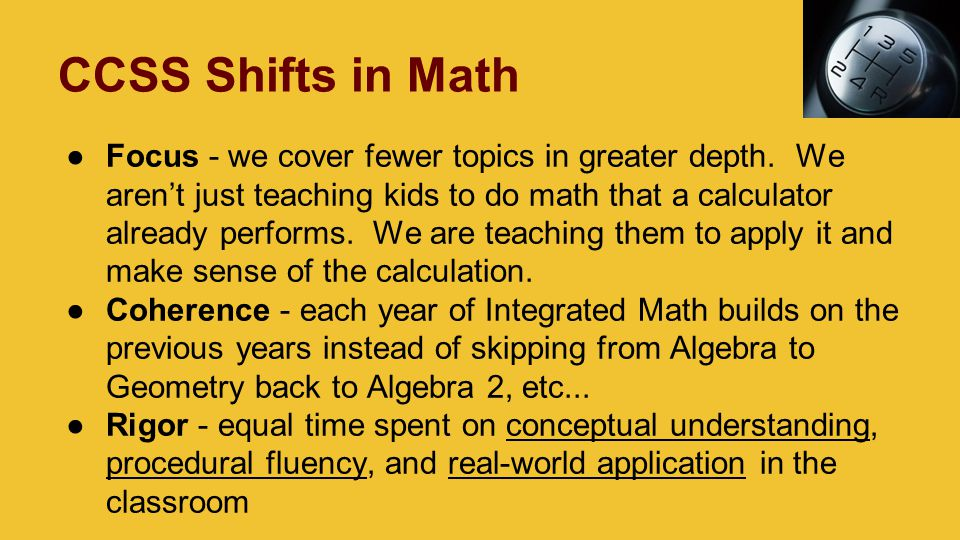 CCSS Shifts in Math ●Focus - we cover fewer topics in greater depth.
