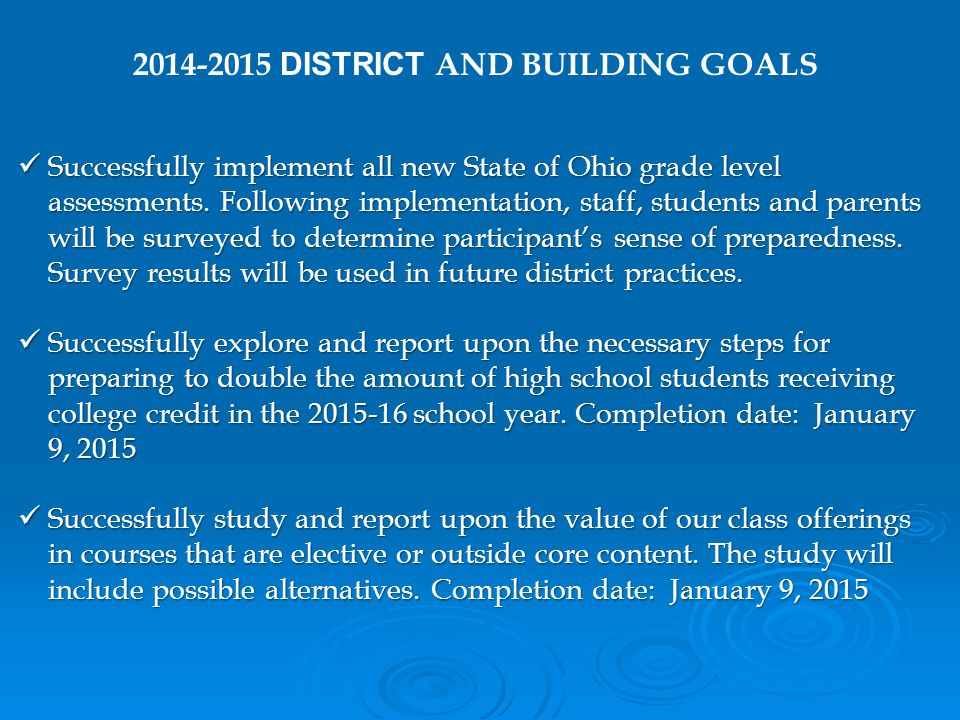 2014-2015 DISTRICT AND BUILDING GOALS Successfully implement all new State of Ohio grade level assessments.