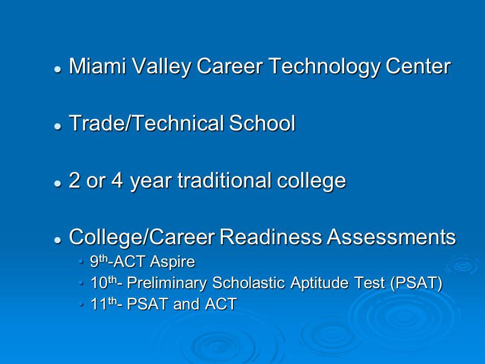 Miami Valley Career Technology Center Miami Valley Career Technology Center Trade/Technical School Trade/Technical School 2 or 4 year traditional coll