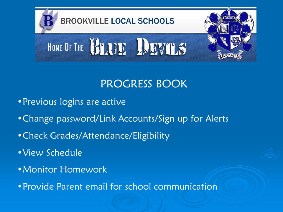 PROGRESS BOOK Previous logins are active Change password/Link Accounts/Sign up for Alerts Check Grades/Attendance/Eligibility View Schedule Monitor Ho