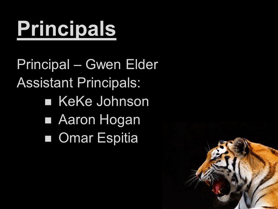 Principals Principal – Gwen Elder Assistant Principals: KeKe Johnson Aaron Hogan Omar Espitia
