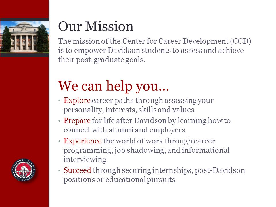 Resume Writing As part of the CCD Davidson 101 requirement, you will create your Davidson resume and have it critiqued by a Career Advisor or CDA Click here to find examples of Davidson Resumes to use as guides when creating your own resumeDavidson Resumes You will use your resume to: Complete this Davidson 101 requirement Apply for on- or off-campus jobs Join student organizations Apply for research positions, fellowships, or grants Apply for internships