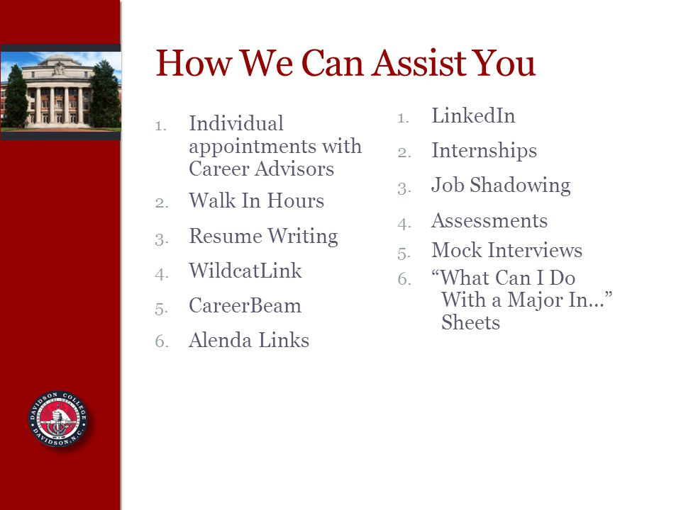 How We Can Assist You 1. Individual appointments with Career Advisors 2.
