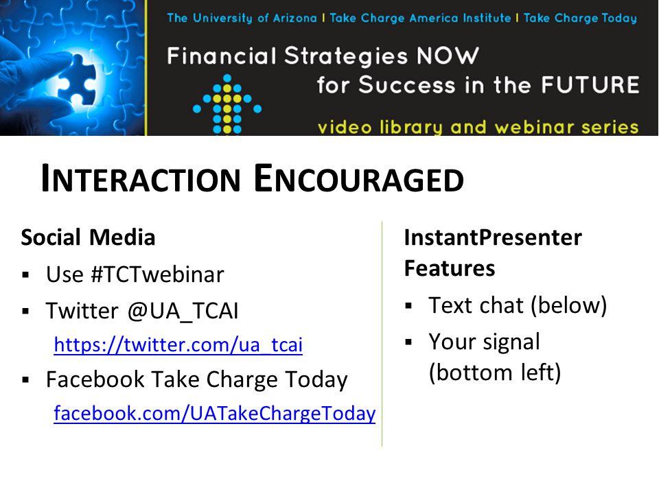 I NTERACTION E NCOURAGED Social Media  Use #TCTwebinar  Twitter @UA_TCAI https://twitter.com/ua_tcai  Facebook Take Charge Today facebook.com/UATak