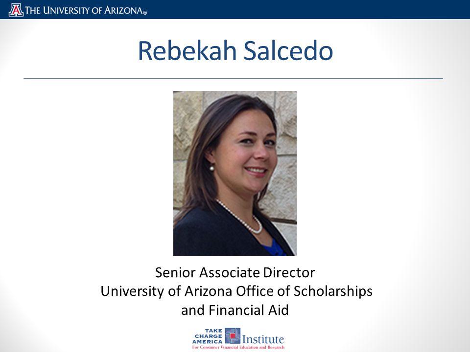 Rebekah Salcedo Senior Associate Director University of Arizona Office of Scholarships and Financial Aid