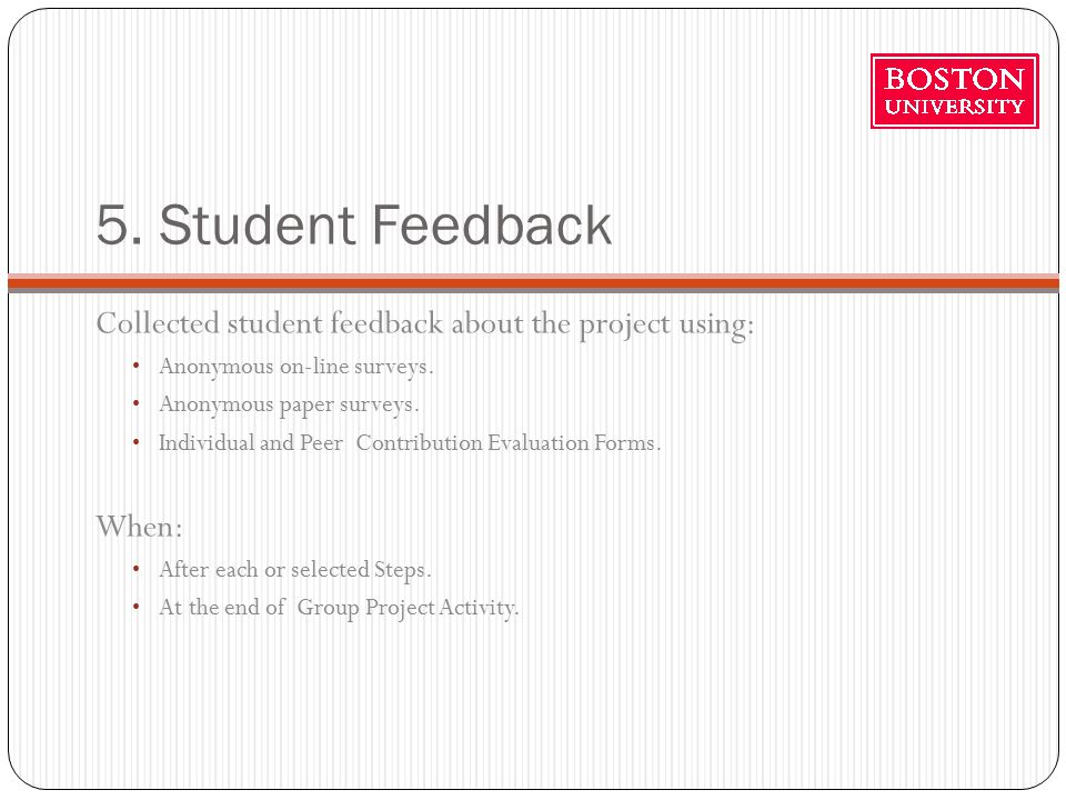 5. Student Feedback Collected student feedback about the project using: Anonymous on-line surveys.