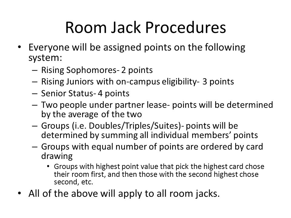 Room Jack Procedures Everyone will be assigned points on the following system: – Rising Sophomores- 2 points – Rising Juniors with on-campus eligibili