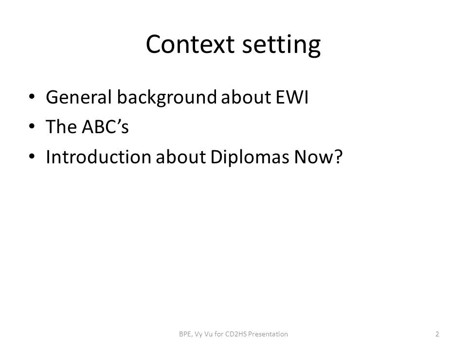 Context setting General background about EWI The ABC's Introduction about Diplomas Now.