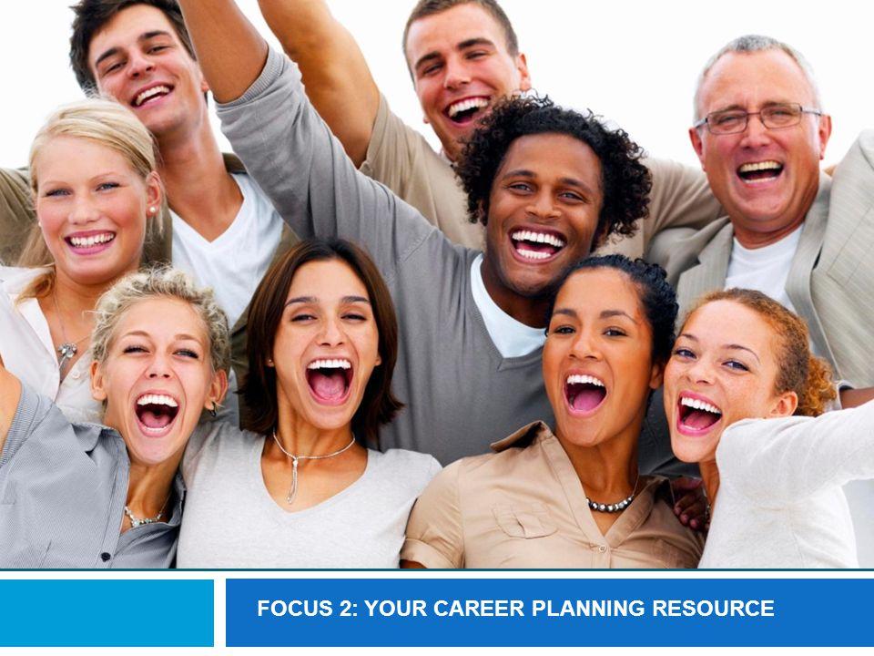 FOCUS 2: YOUR CAREER PLANNING RESOURCE