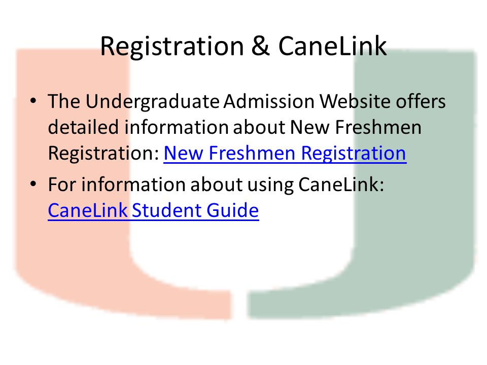 Registration & CaneLink The Undergraduate Admission Website offers detailed information about New Freshmen Registration: New Freshmen RegistrationNew Freshmen Registration For information about using CaneLink: CaneLink Student Guide CaneLink Student Guide
