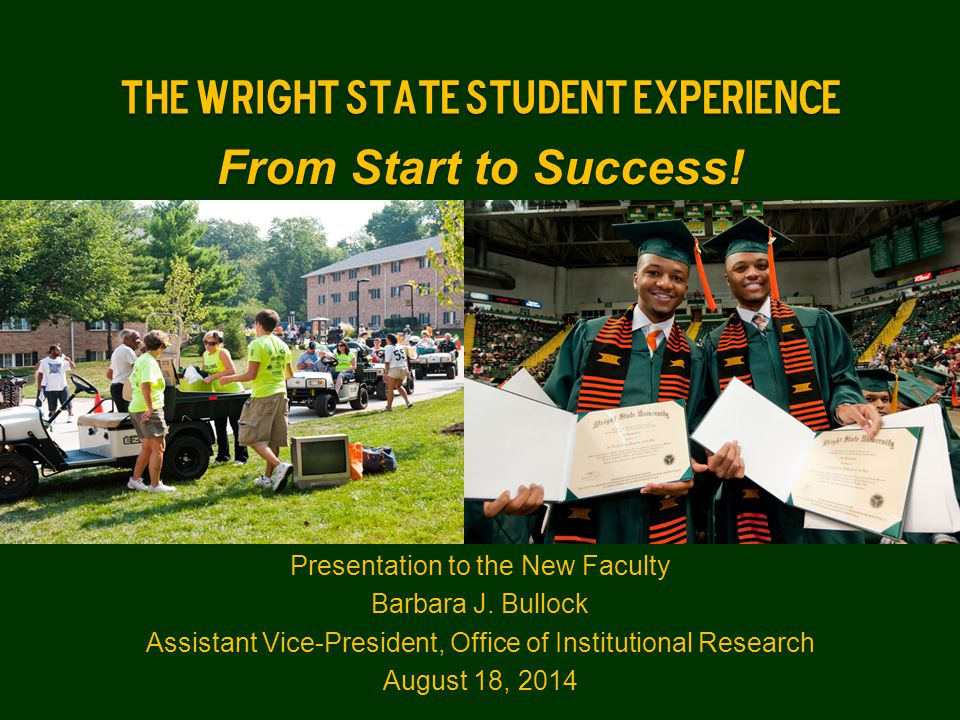 The Wright State Student Experience From Start to Success.