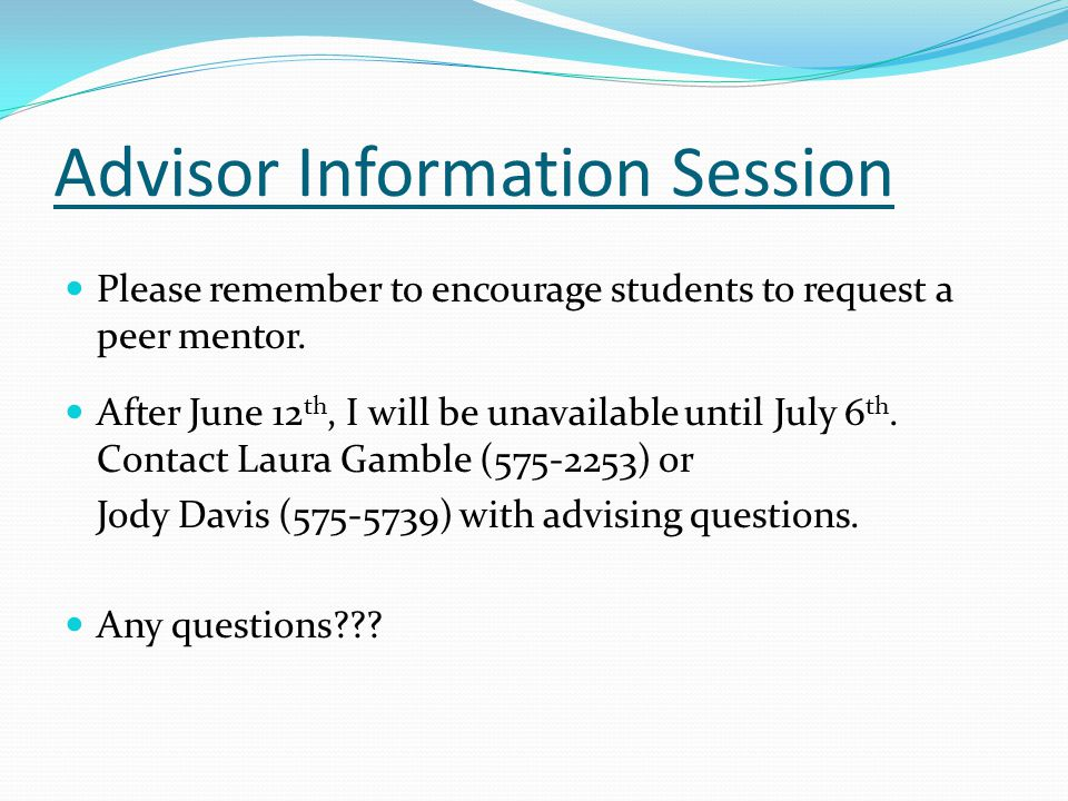 Advisor Information Session Please remember to encourage students to request a peer mentor.