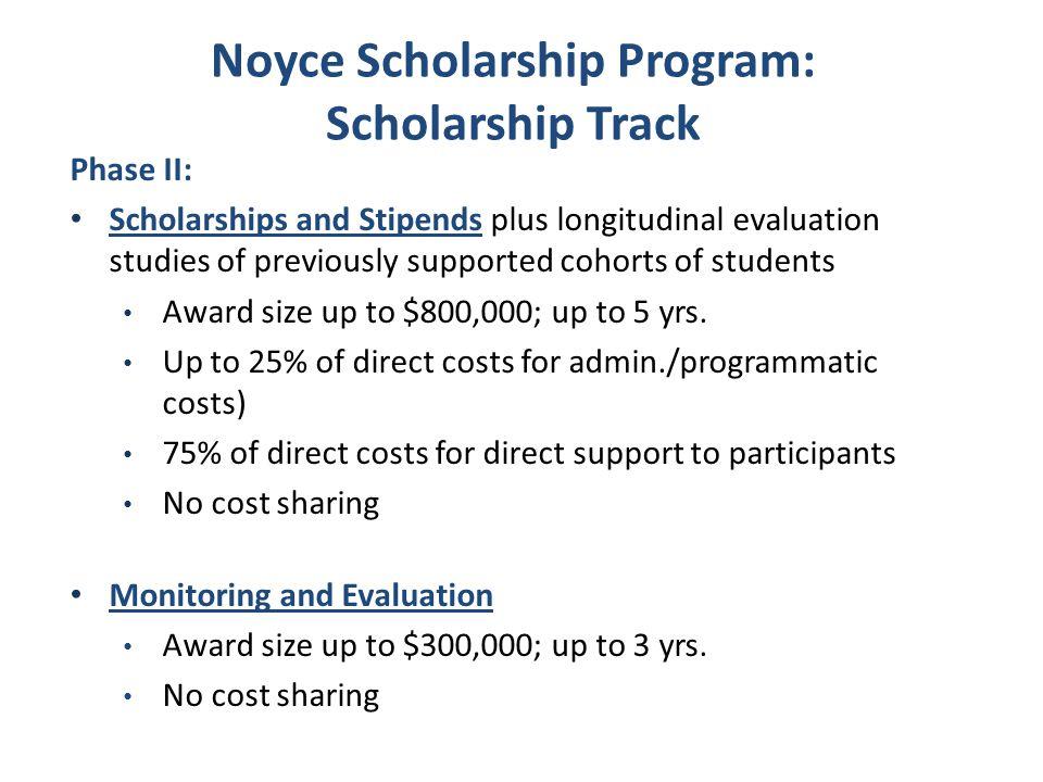 Noyce Scholarship Program: Scholarship Track Phase II: Scholarships and Stipends plus longitudinal evaluation studies of previously supported cohorts