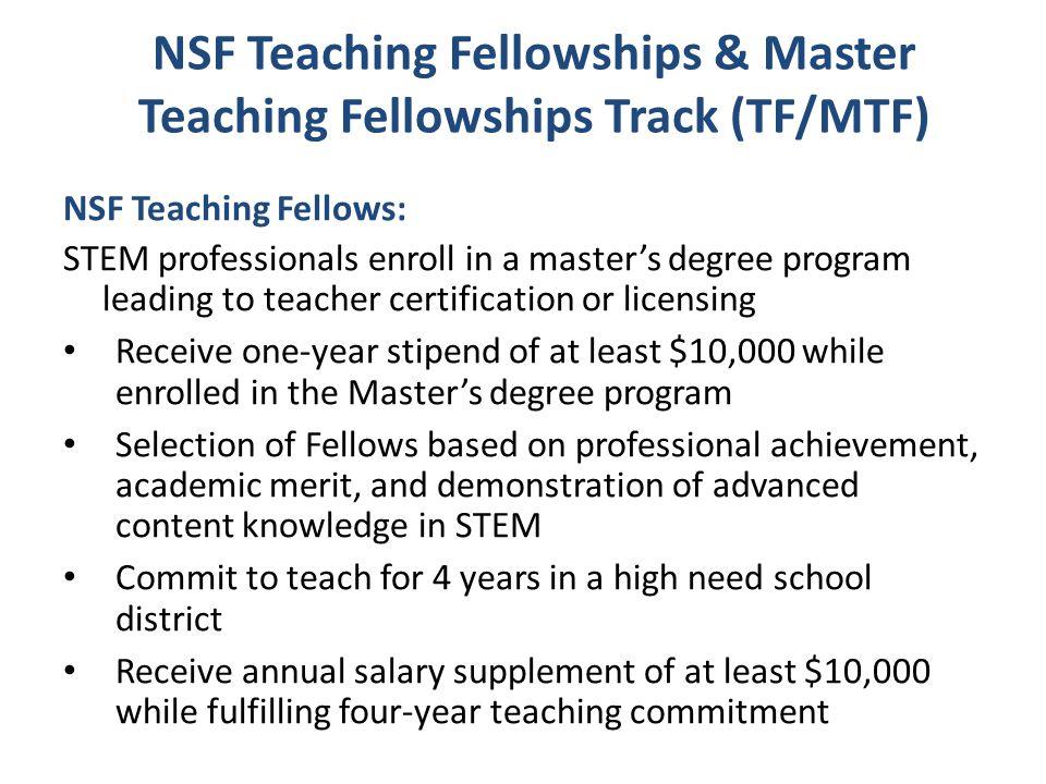 NSF Teaching Fellowships & Master Teaching Fellowships Track (TF/MTF) NSF Teaching Fellows: STEM professionals enroll in a master's degree program lea