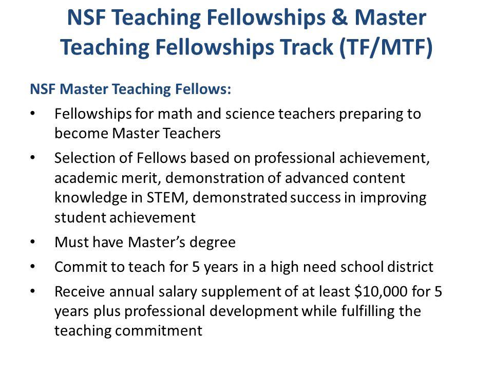 NSF Teaching Fellowships & Master Teaching Fellowships Track (TF/MTF) NSF Master Teaching Fellows: Fellowships for math and science teachers preparing