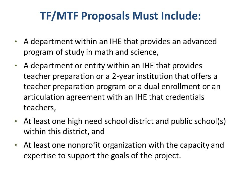 TF/MTF Proposals Must Include: A department within an IHE that provides an advanced program of study in math and science, A department or entity withi