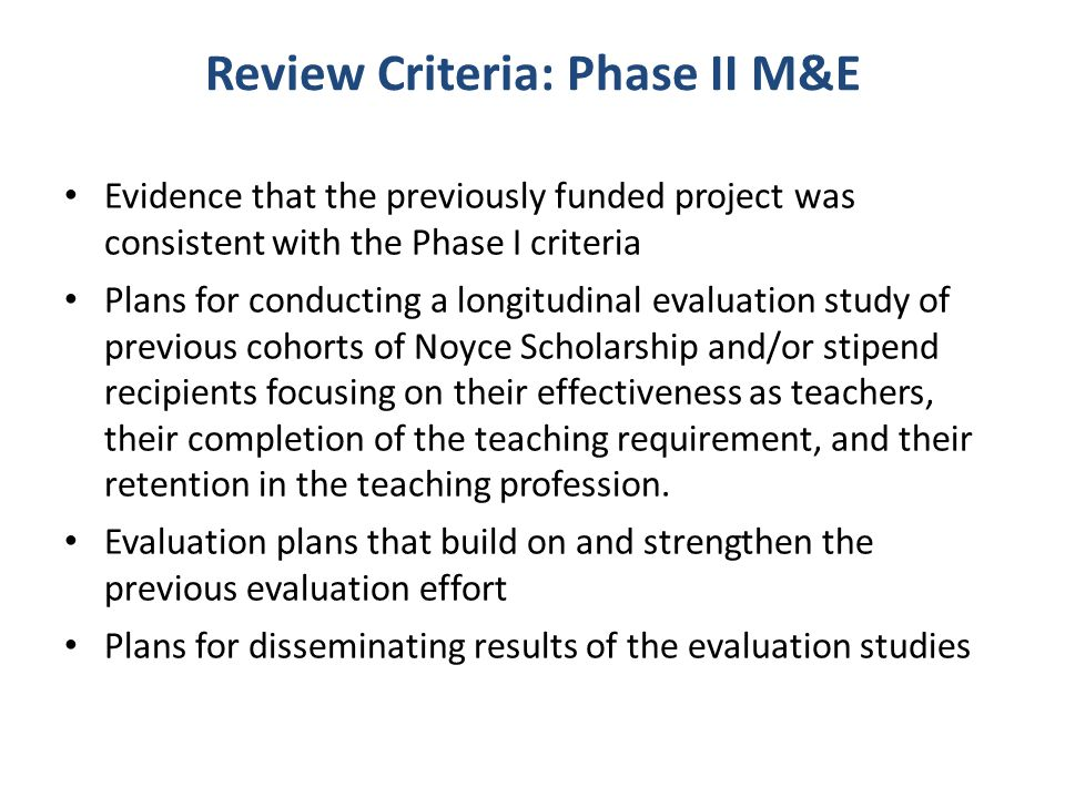 Review Criteria: Phase II M&E Evidence that the previously funded project was consistent with the Phase I criteria Plans for conducting a longitudinal