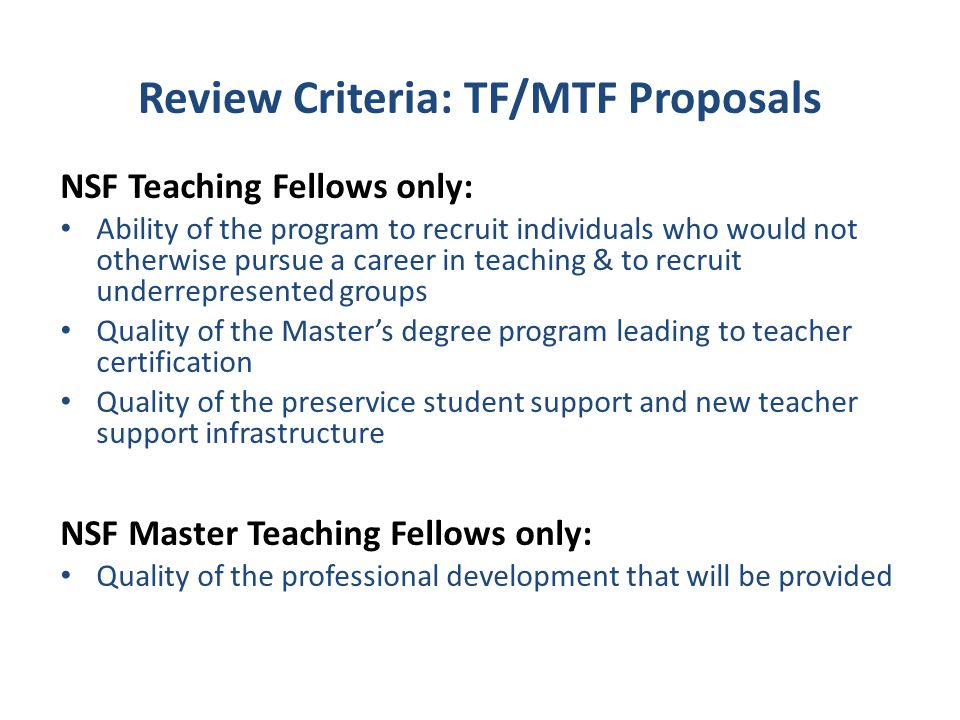Review Criteria: TF/MTF Proposals NSF Teaching Fellows only: Ability of the program to recruit individuals who would not otherwise pursue a career in