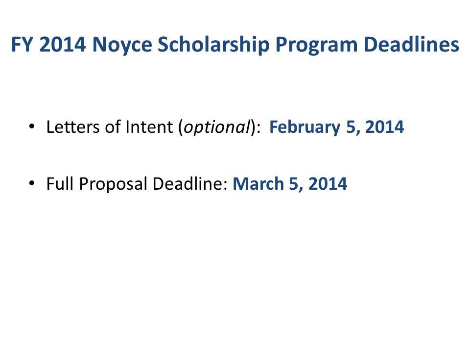 FY 2014 Noyce Scholarship Program Deadlines Letters of Intent (optional): February 5, 2014 Full Proposal Deadline: March 5, 2014