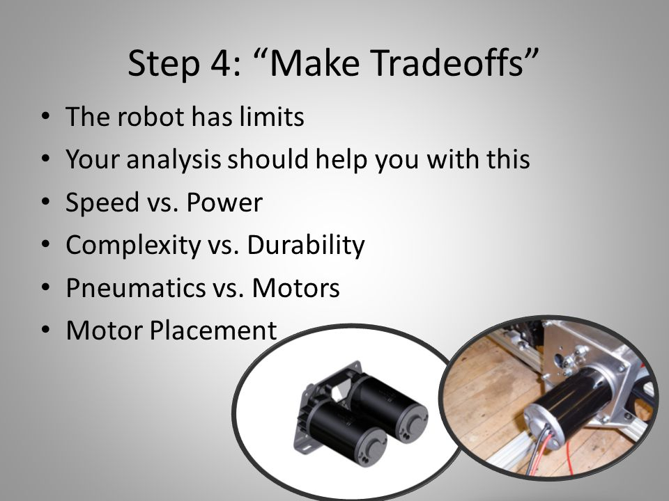 Step 4: Make Tradeoffs The robot has limits Your analysis should help you with this Speed vs.