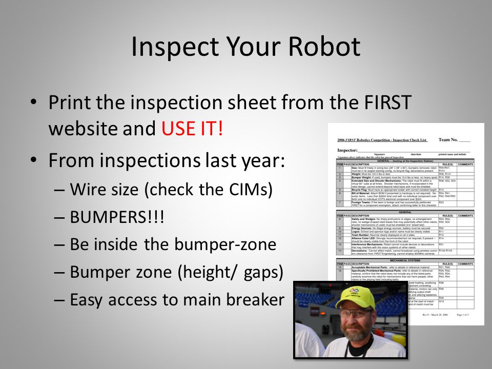 Inspect Your Robot Print the inspection sheet from the FIRST website and USE IT.