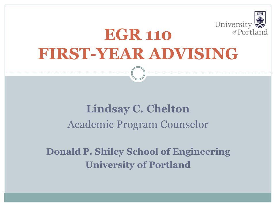 Lindsay C. Chelton Academic Program Counselor Donald P. Shiley School of Engineering University of Portland EGR 110 FIRST-YEAR ADVISING