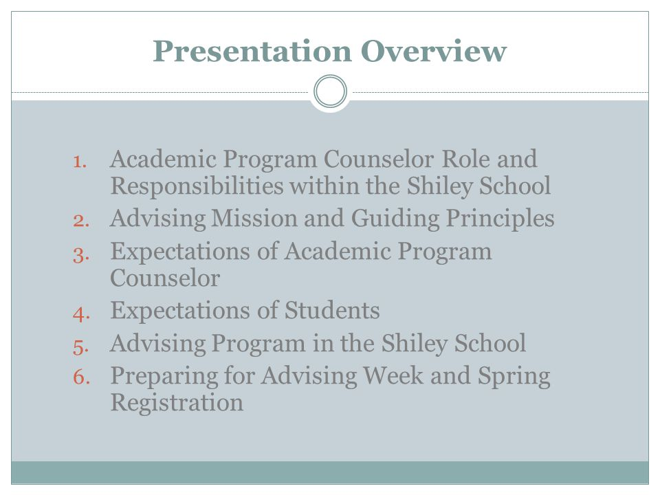 Presentation Overview 1. Academic Program Counselor Role and Responsibilities within the Shiley School 2. Advising Mission and Guiding Principles 3. E