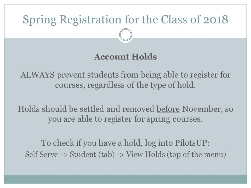 Spring Registration for the Class of 2018 Account Holds ALWAYS prevent students from being able to register for courses, regardless of the type of hol
