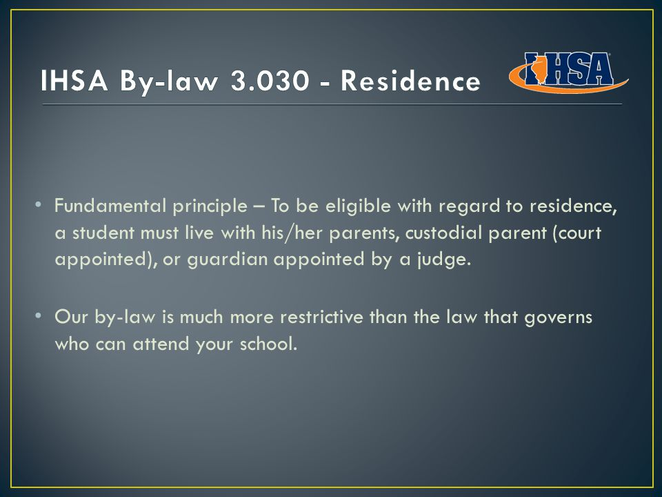 Fundamental principle – To be eligible with regard to residence, a student must live with his/her parents, custodial parent (court appointed), or guardian appointed by a judge.