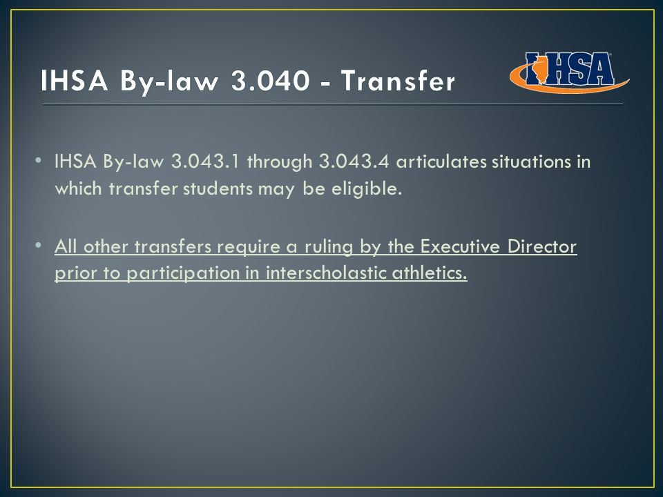 IHSA By-law 3.043.1 through 3.043.4 articulates situations in which transfer students may be eligible.