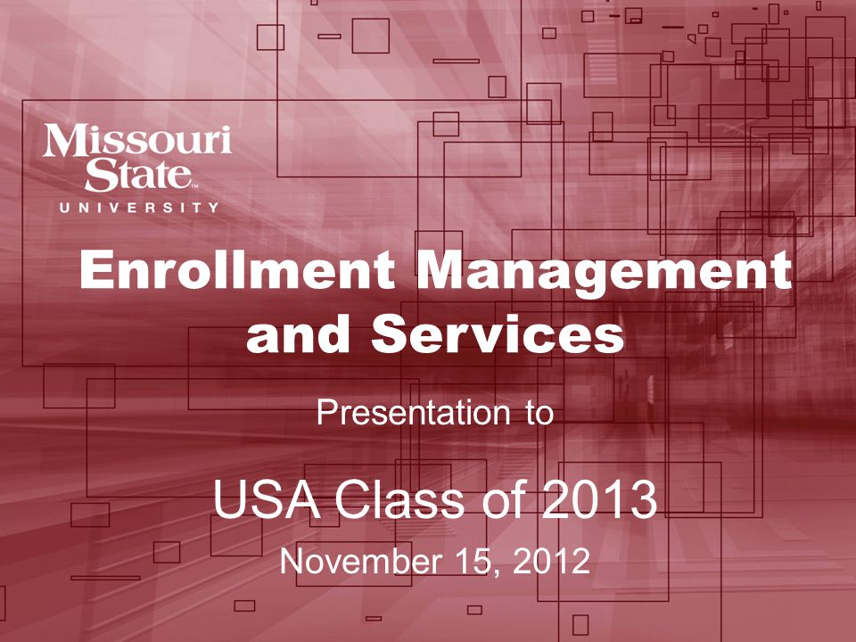 Enrollment Management and Services Presentation to USA Class of 2013 November 15, 2012