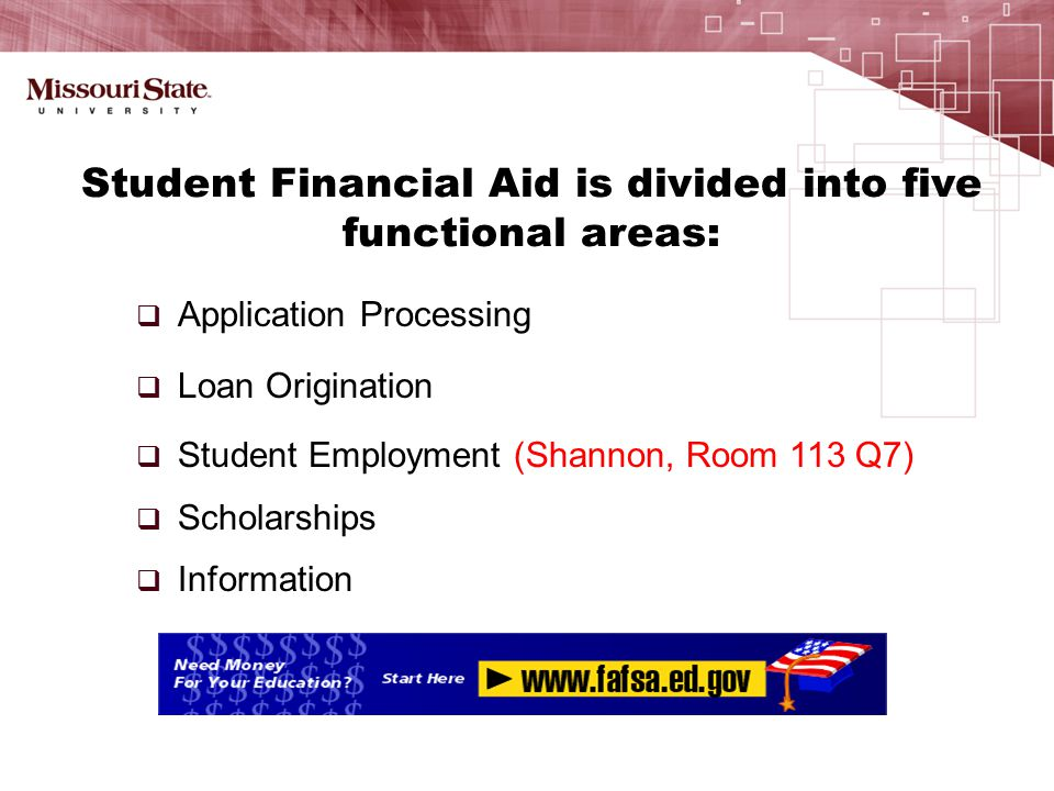  Application Processing  Loan Origination  Student Employment (Shannon, Room 113 Q7)  Scholarships  Information Student Financial Aid is divided into five functional areas: