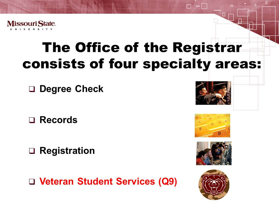  Degree Check  Records  Registration  Veteran Student Services (Q9) ) The Office of the Registrar consists of four specialty areas: