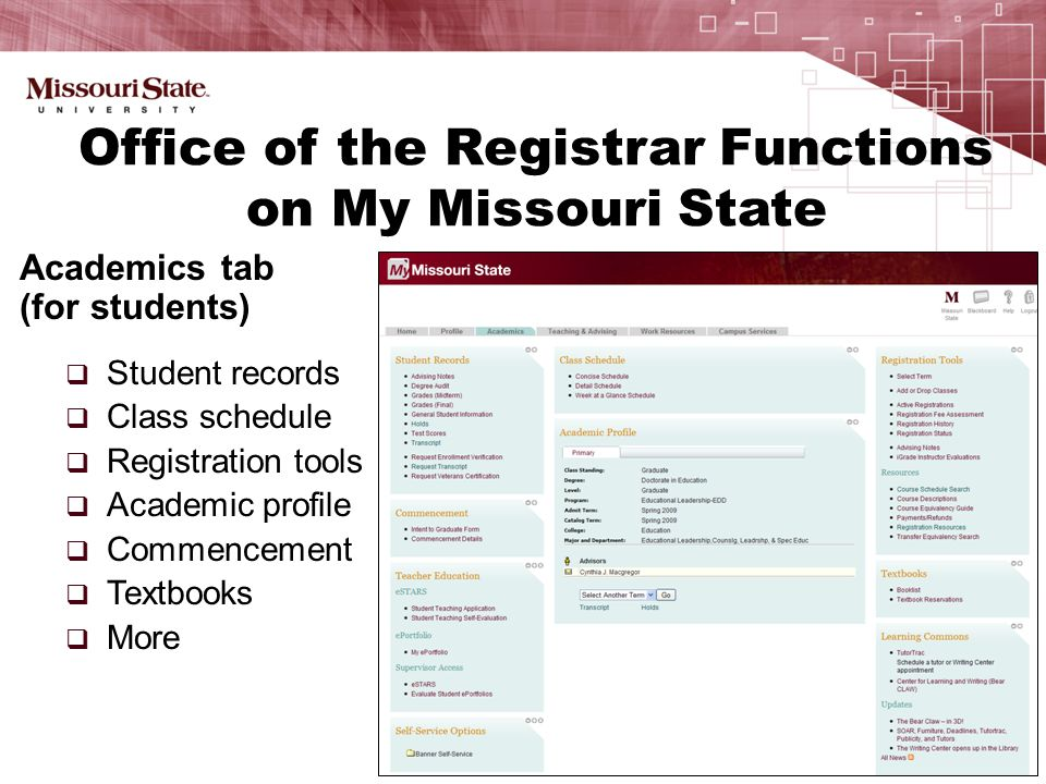 Academics tab (for students)  Student records  Class schedule  Registration tools  Academic profile  Commencement  Textbooks  More Office of the Registrar Functions on My Missouri State