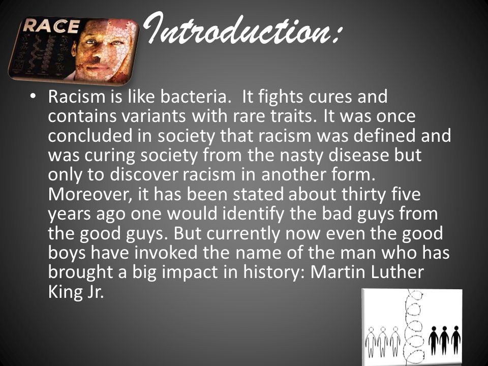 Introduction: Racism is like bacteria. It fights cures and contains variants with rare traits.