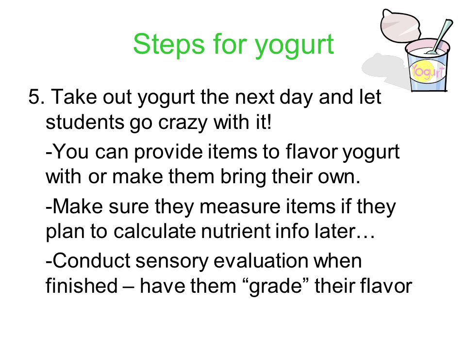 Steps for yogurt 5. Take out yogurt the next day and let students go crazy with it.