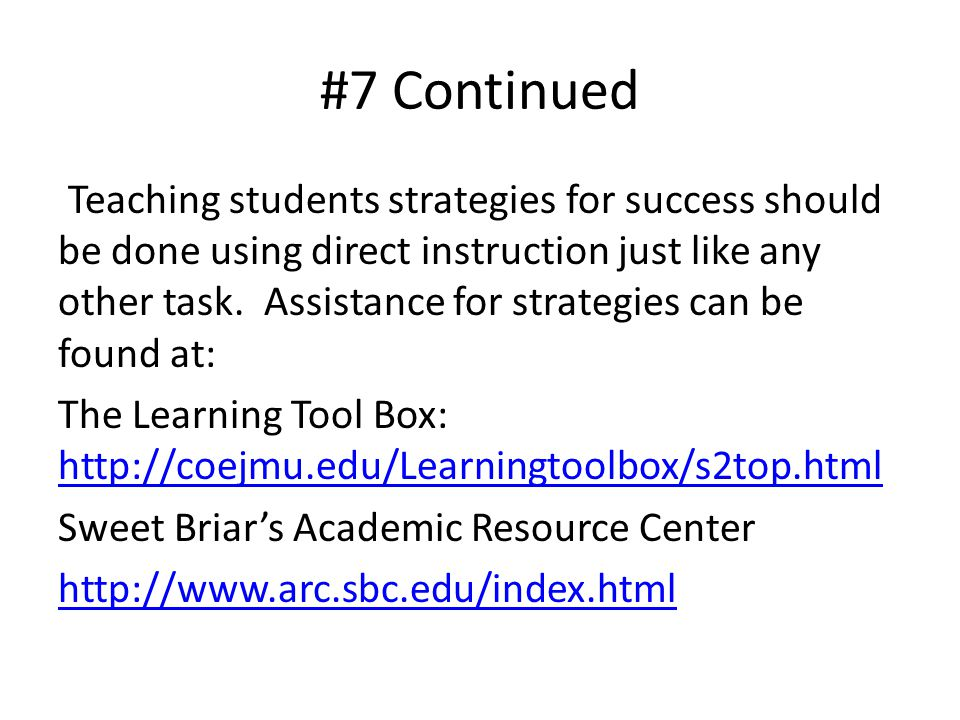 #7 Continued Teaching students strategies for success should be done using direct instruction just like any other task.