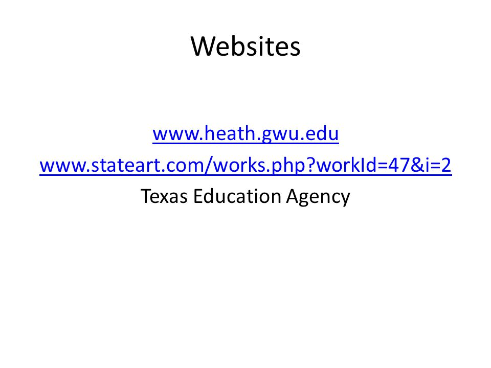 Websites www.heath.gwu.edu www.stateart.com/works.php?workId=47&i=2 Texas Education Agency