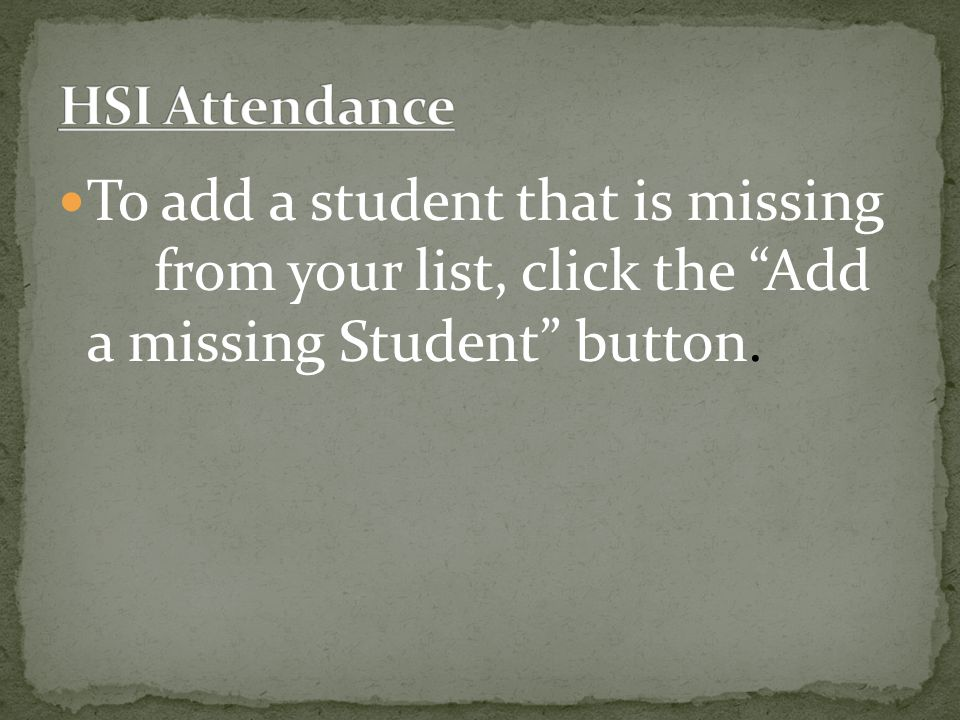 To add a student that is missing from your list, click the Add a missing Student button.