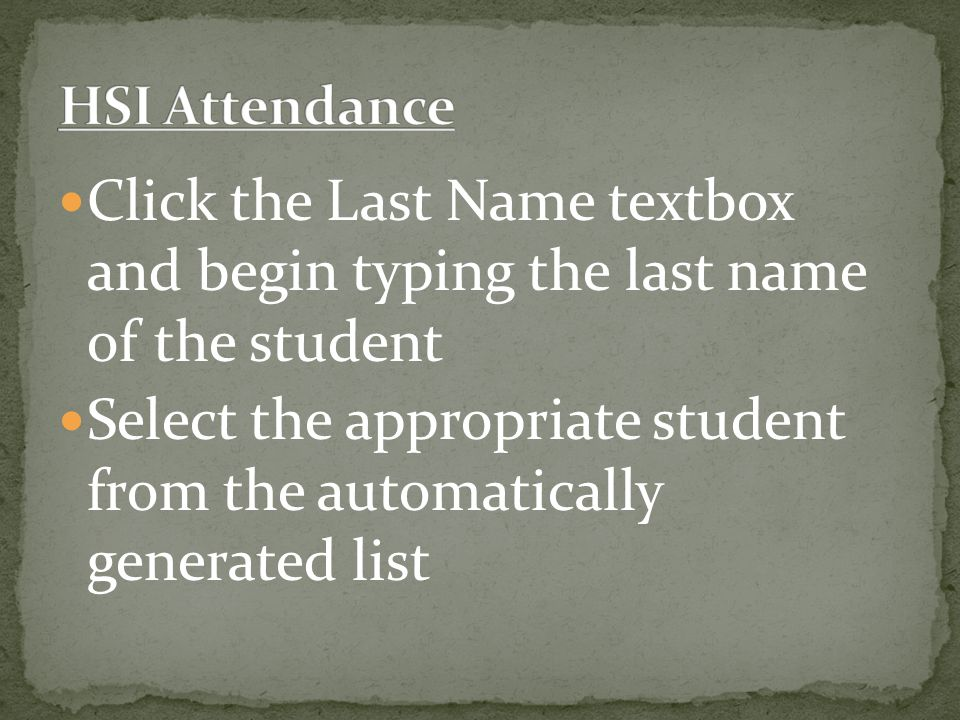 Click the Last Name textbox and begin typing the last name of the student Select the appropriate student from the automatically generated list
