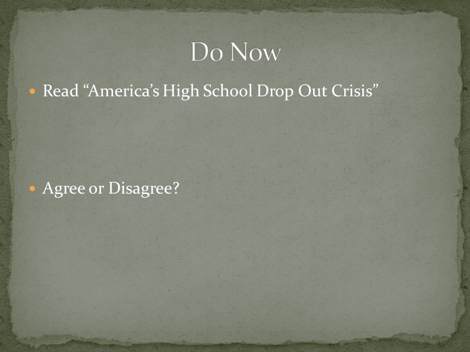 Read America's High School Drop Out Crisis Agree or Disagree