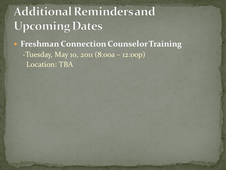 Freshman Connection Counselor Training -Tuesday, May 10, 2011 (8:00a – 12:00p) Location: TBA