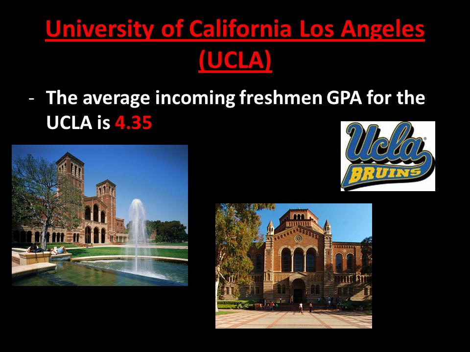 University of California Los Angeles (UCLA) -The average incoming freshmen GPA for the UCLA is 4.35