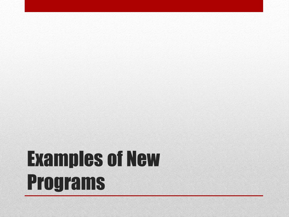 Examples of New Programs