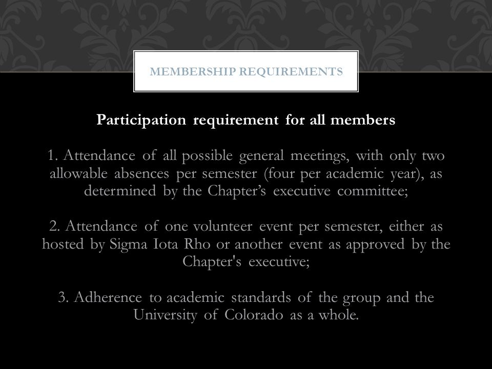 Participation requirement for all members 1. Attendance of all possible general meetings, with only two allowable absences per semester (four per acad