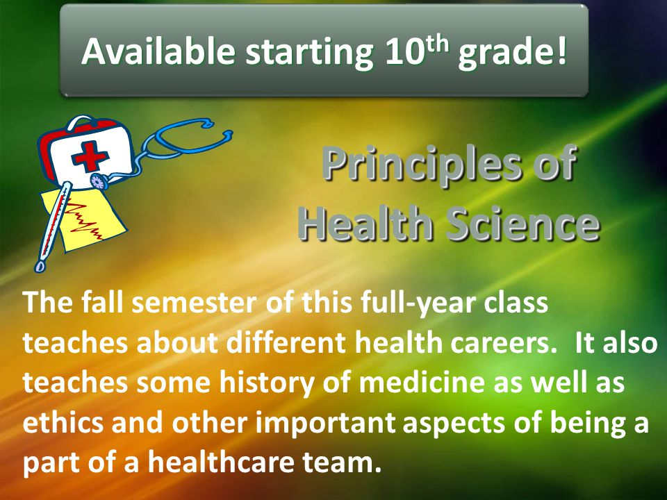 The fall semester of this full-year class teaches about different health careers. It also teaches some history of medicine as well as ethics and other