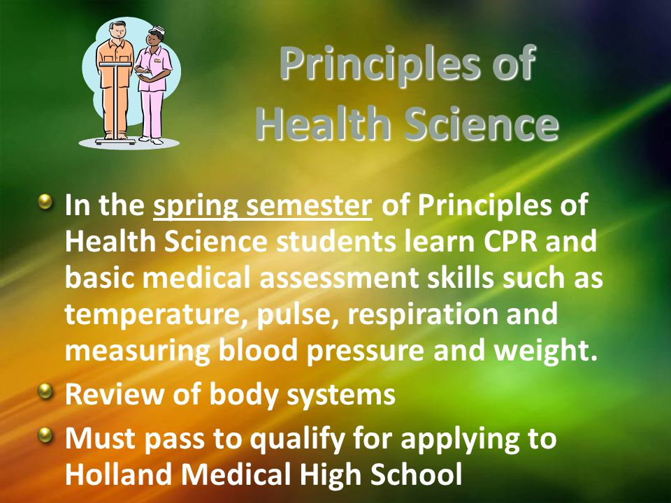 In the spring semester of Principles of Health Science students learn CPR and basic medical assessment skills such as temperature, pulse, respiration and measuring blood pressure and weight.
